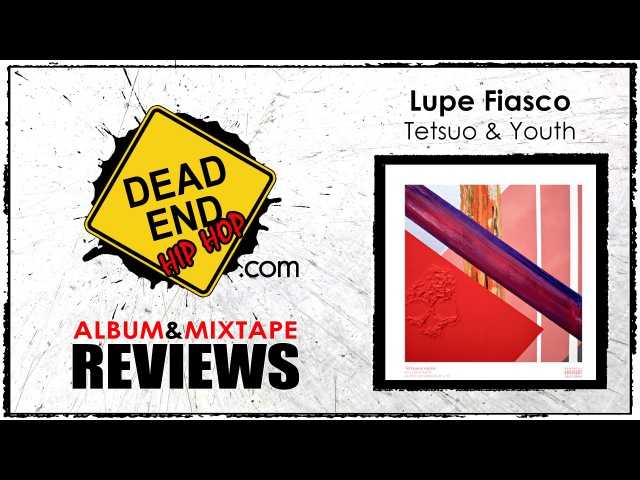 Lupe Fiasco - Tetsuo Youth Album Review | DEHH