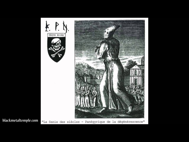 Peste Noire - La Sanie Des Siècles - Panégyrique De La Dégénérescence - 2006 (Full Album)