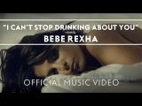 Bebe Rexha - I Cant Stop Drinking About You [Official Music Video]