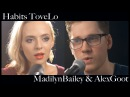 Habits Stay High Tove Lo Madilyn Bailey Alex Goot Acoustic Version