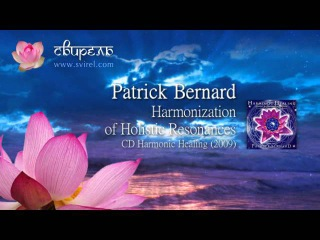 Patrick Bernard - Harmonization of Holistic Resonances