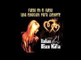 Italian Disco Mafia Fuego en el Fuego Una emocion para siempre FREE DOWNLOAD