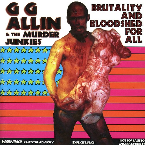 GG Allin & The Murder Junkies – Brutality And Bloodshed For All (1993)