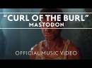 Mastodon Curl Of The Burl Official Music Video