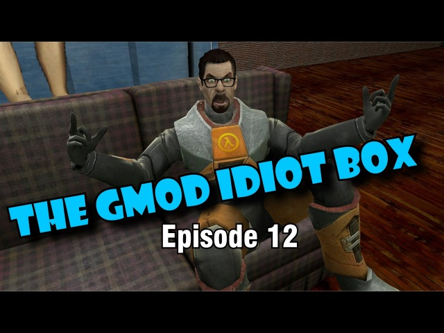 The GMod Idiot Box: Episode 12