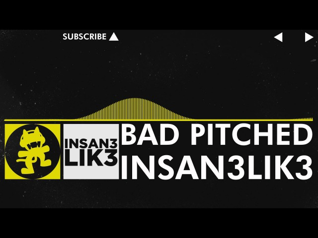 [Electro] - Insan3Lik3 - Bad Pitched (Original Mix) [Monstercat VIP Release]