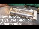 How to play Bye bye Bird on C harmonica free harp tab
