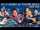 100 RAI 2012 REMIX DJ TOUFIK IBIZA TEL 0678694410 dj.toufik.ibiza@hotmail.fr CELEBRATIONS ET FETES