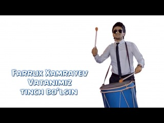 Farrux Xamrayev - Vatanimiz tinch bo'lsin | Фаррух Хамраев - Ватанимиз тинч булсин