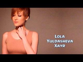 Lola Yuldasheva - Xayr Лола Юлдашева - Хайр