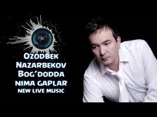 Ozodbek Nazarbekov - Bog'dodda nima gaplar | Озодбек - Богдодда нима гаплар (new live music)