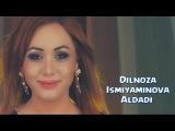 Dilnoza Ismiyaminova - Aldadi | Дилноза Исмияминова - Алдади