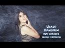 Ulker - Bahorim bo'lib kel   Улкер - Бахорим булиб кел (music version)