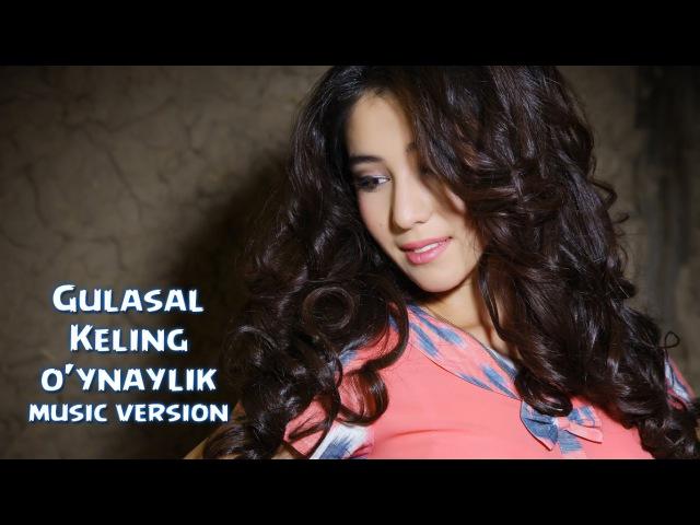 Gulasal - Keling o'ynaylik | Гуласал - Келинг уйнайлик (music version)