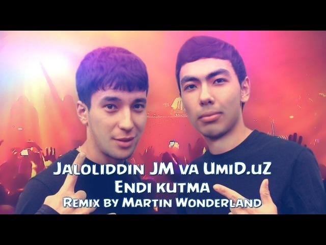 Jaloliddin JM UmiD uZ - Endi kutma (Remix by Martin Wonderland)