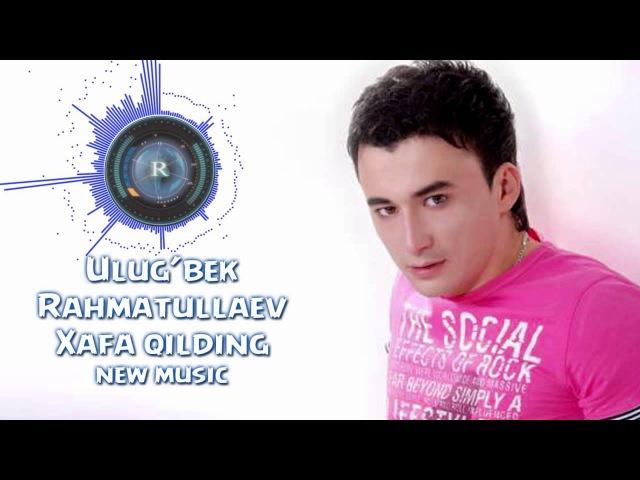 Ulug'bek Rahmatullayev - Xafa qilding | Улугбек Рахматуллаев - Хафа килдинг (new music)