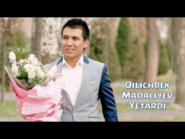 Qilichbek Madaliyev - Yetardi | Киличбек Мадалиев - Етарди
