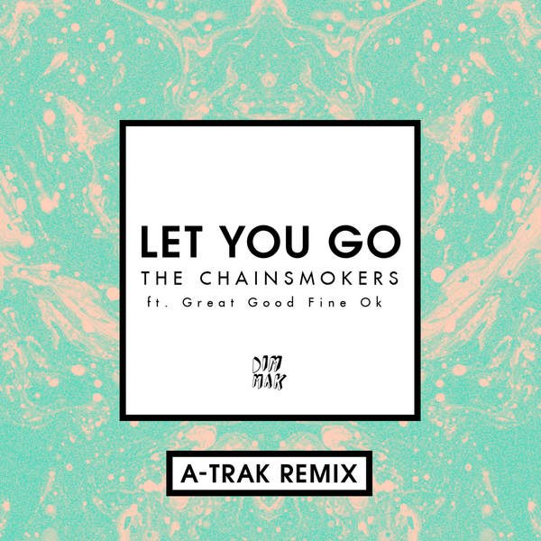 The Chainsmokers feat. Great Good Fine Ok – Let You Go (A-Trak Remix)