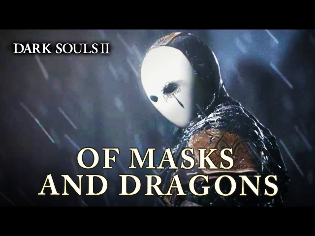 Dark Souls II - Of Masks and Dragons