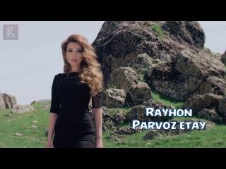 Rayhon - Parvoz etay | Райхон - Парвоз этай