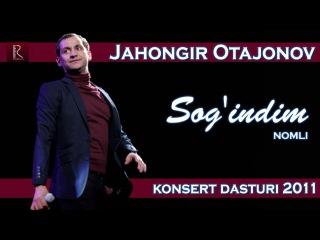 Jahongir Otajonov - Sog'indim nomli konsert dasturi 2011