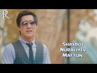 Shaxboz Nuraliyev - Maftun   Шахбоз Нуралиев - Мафтун