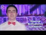 Doniyor Bekturdiyev - Gulandon | Дониёр Бектурдиев - Гуландон