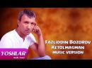 Fazliddin Bozorov - Ketolmasman (Uzbek music) 2015