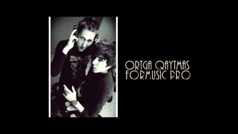 ForMusic Pro - Ortga qaytmas (Official music)
