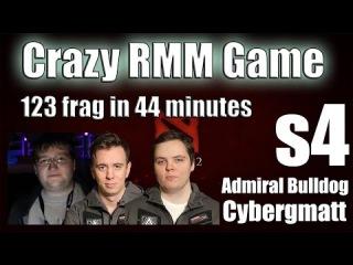 s4, admiral Bulldog & Cybergmatt playilng RMM | 123 frags in 44 minutes