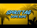 Spirit Tag - Dope Rope  OUT NOW!