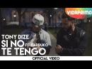 Si No Te Tengo Tony Dize ft Farruko Official Video