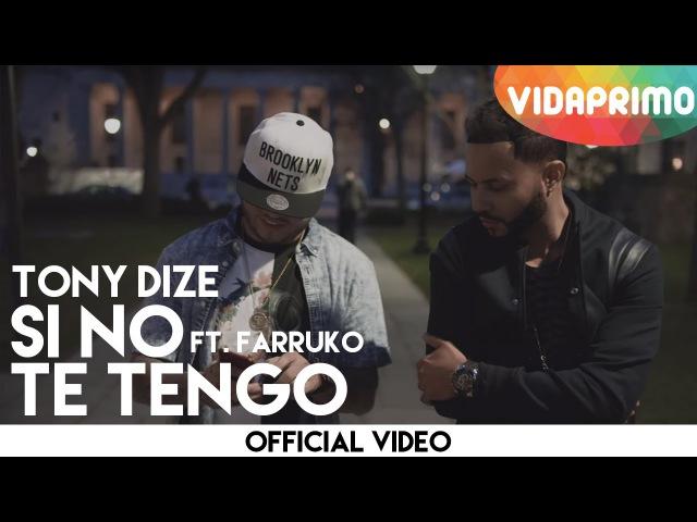 Si No Te Tengo - Tony Dize ft. Farruko [Official Video]
