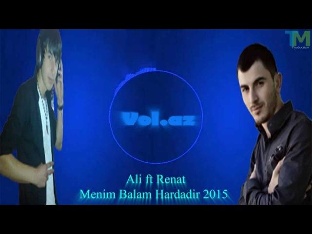 Ali ft Renat - Menim Balam Hardadir 2015 XiT