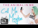 Carly Rae Jepsen Call Me Maybe Cover By The Animal In Me