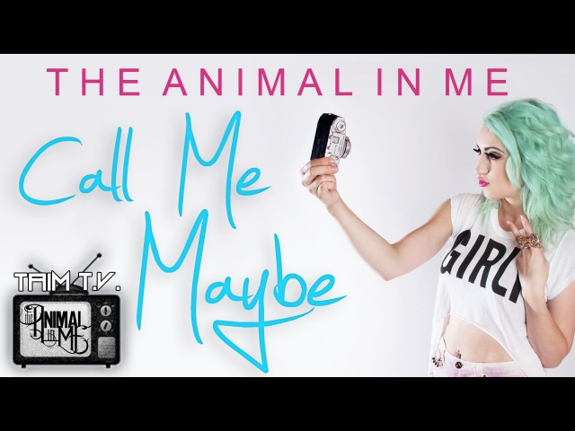 Carly Rae Jepsen - Call Me Maybe (Cover By The Animal In Me)