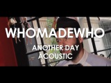 WhoMadeWho - Another Day - Acoustic Live in Paris