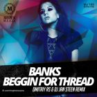 Banks - Beggin For Thread (Dmitriy Rs & DJ Jan Steen Remix) [2014]
