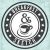 Breakfast & Sketch