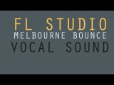 FL Studio Melbourne Bounce Vocal Lead Sound (Lefty, Joel Fletcher, Uberjak'd Style)