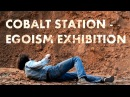 Cobalt Station - Egoism Exhibition (2015)