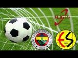 Fenerbahçe 2-0 Eskişehirspor Süper Lig Geniş Özet