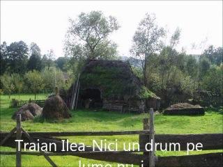 Traian Ilea-Nici un drum pe lume nu i (imagini Hasdate)