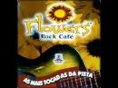 FLOWERS ROCK CAFÉ VOL 1 MIXADO ANO 2002