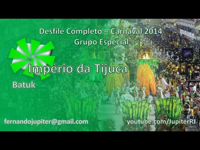 Império da Tijuca 2014 - Desfile Completo