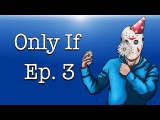 Delirious Plays Only If Ep. 3 (Was this all a dream??) Last episode!