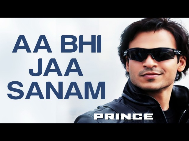 Aa Bhi Jaa Sanam - Prince | Vivek Oberoi, Aruna Shields, Nandana Sen Neeru Bajwa | Atif Aslam