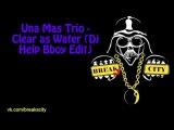 Una Mas Trio - Clear as Water (Dj Help Bboy Edit)