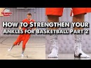 How to Strengthen Your Ankles for Basketball Part 2