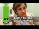 Entrevista en exclusiva con Carmen Aristegui, periodista mexicana